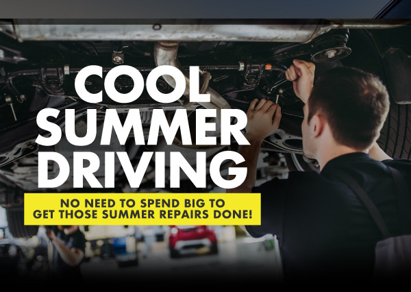 Cool Summer Driving [NO NEED TO SPEND BIG TO GET THOSE SUMMER REPAIRS DONE!]