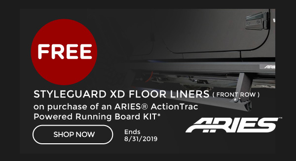 Aries ActionTrac Rebate | Purchase any Aries ActionTrac Powered Running Board and get FREE StyleGuard XD Floor Liners (FRONT ROW) | Ends 08/31/19