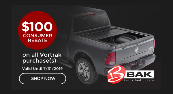 Bak Industries Vortrak Rebate   Purchase any Bak Ind. Vortrak Tonneau Cover and get a $100 manuf rebate   Ends 07/31/19[CLICK HERE]