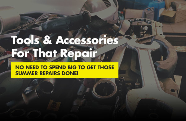 Tools & Accessories For That Repair [NO NEED TO SPEND BIG TO GET THOSE SUMMER REPAIRS DONE!]
