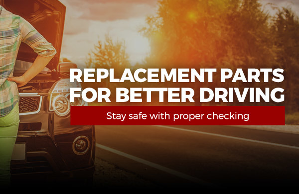 Replacement Parts for Better Driving | Stay safe with proper checking
