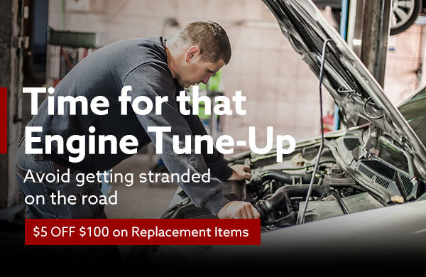 Time for that Engine Tune-Up | Avoid getting stranded on the road | $5 OFF $100 on Replacement Items