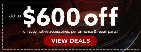 Up to $600 OFF on automotive accessories, performance & repair parts! [VIEW DEALS]